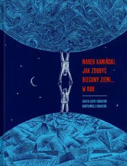 Marek Kaminski. Jak zdobyc Ziemi…w rok
